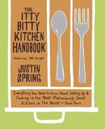 The Itty Bitty Kitchen Handbook: Everything You Need to Know about Setting Up & Cooking in the Most Ridiculously Small Kitchen in the World--Your Own
