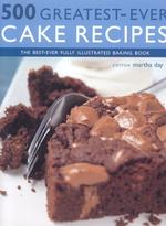 500 Greatest-ever Cake Recipes: The Best-ever Fully Illustrated Cake and Baking Book