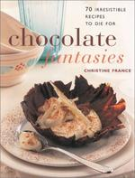 Chocolate Fantasies: 70 Irresistible Desserts to Die for (The Contemporary Kitchen)